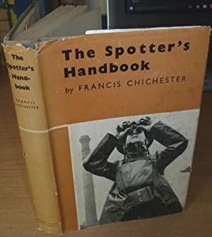 The Spotter's Handbook.: CHICHESTER Francis.