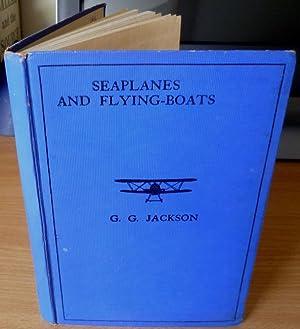 Seaplanes and Flying-Boats.: JACKSON G.Gibbard.