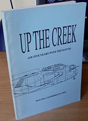Up the Creek ( or Five Years with the RAFVR ). Signed by the Author.: HAMMERSLEY Roland A.