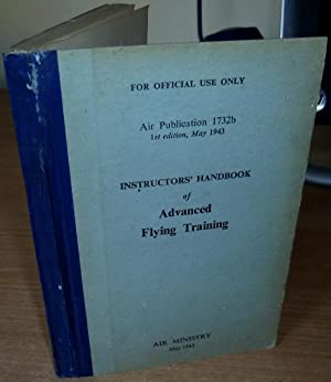 Instructor's Handbook of Advanced Flying Training. Air Publication 1732b.: FLYING TRAINING IN ...