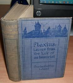 Flaxius. Leaves from the Life of an Immortal.: LELAND Charles Godfrey.