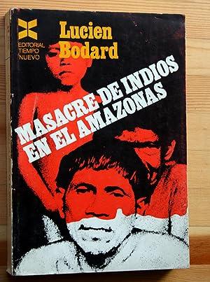 MASACRE DE INDIOS EN EL AMAZONAS: BODARD, Lucien .-