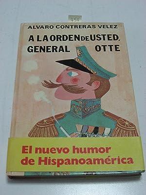 A LA ORDEN DE USTED, GENERAL OTTE: Alvaro Contreras Velez