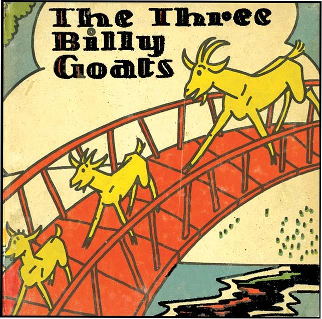 THREE BILLY GOATS [GRUFF]