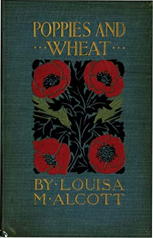 POPPIES AND WHEAT: ALCOTT, LOUISA MAY