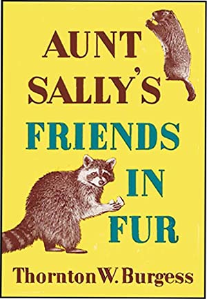 AUNT SALLY'S FRIENDS IN FUR OR THE: BURGESS, THORNTON