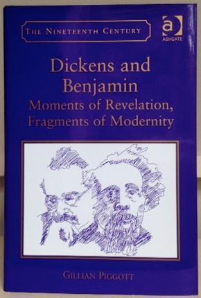 DICKENS AND BENJAMIN. Moments of Revelation, Fragments: PIGGOTT, Gillian.