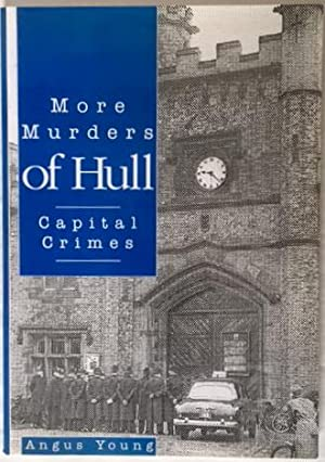 MORE MURDERS OF HULL. Capital Crimes.: YOUNG, Angus.