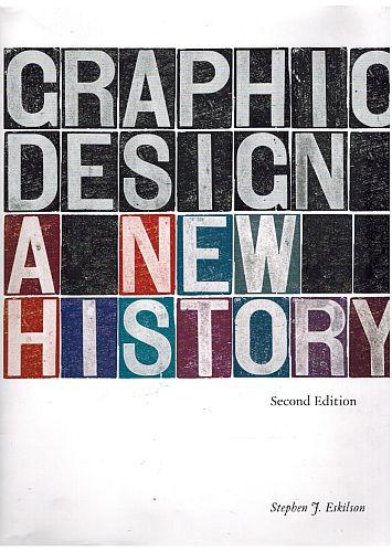 Graphic Design: A New History, Second Edition: Eskilson, Stephen J.