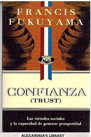 Confianza {Trust}: Las virtudes sociales y la capacidad de generart prosperidad: Fukuyama, Francis:...