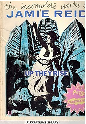 Up They Rise: The Incomplete Works of: Reid, Jamie; Savage,