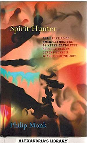 Spirit Hunter: The Haunting of American Culture: Blake, Jeremy; Philip