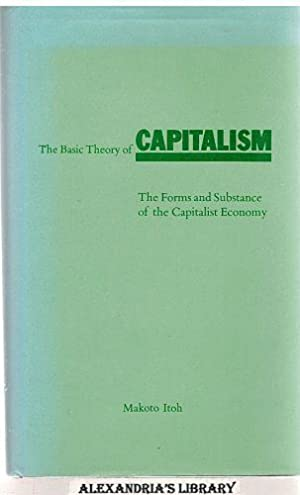 The Basic Theory of Capitalism: The Forms and Substance of the Capitalist Economy: Ito, Makoto