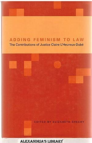 Adding Feminism to Law: The Contributions of Justice Claire L'Heureux-Dubé: Sheehy, ...