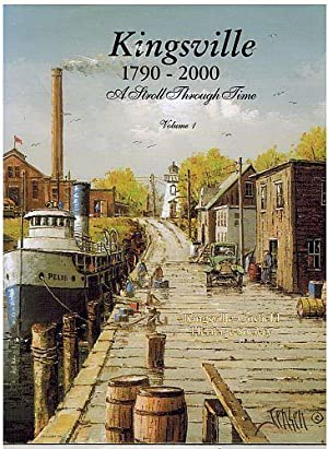 Kingsville, 1790-2000: A Stroll Through Time Vol. 1: Kingsville-Gosfield Heritage Society