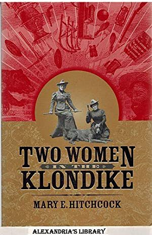 Two Women in the Klondike: Hitchcock, Mary