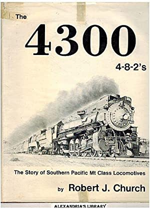 The 4300 4-8-2's: Southern Pacific Mt Class Locomotives (Signed): Church, Robert J.