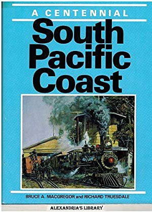 South Pacific Coast. a Centennial: Bruce A. MacGregor & Richard Truesdale