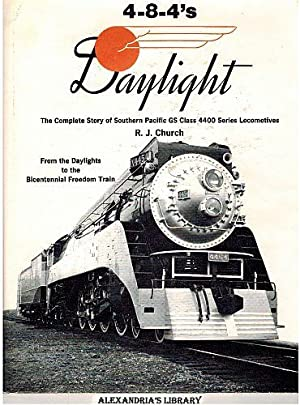 Those Daylight 4-8-4's: The Story of Southern Pacific GS Class Locomotives: Church, Robert J.