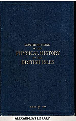Contributions to the Physical History of the British Isles. With a Dissertation on the Origin of ...