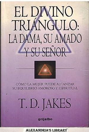 El Divino Triángulo: La Dama, Su Amado Y Su Señor (Spanish Edition): Jakes, T. D.