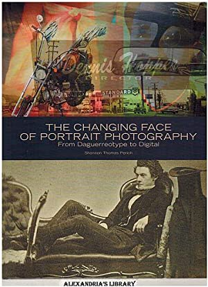 The Changing Face of Portrait Photography: From Daguerreotype to Digital: Perich, Shannon Thomas