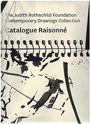 The Judith Rothschild Foundation Contemporary Drawings Collection: Catalogue Raisonné: ...