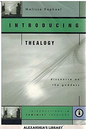 Introducing Thealogy: Discourse on the Goddess (Feminist Theology Series): Raphael, Melissa