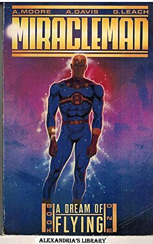Miracleman, Book 1: A Dream of Flying: Moore, Alan: Davis, A. & Leach, G.