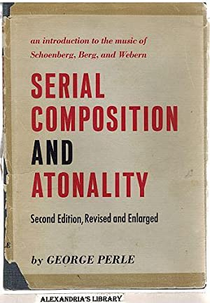 Serial Composition And Atonality: An Introduction To The Music Of Schoenberg, Berg, and Webern: ...