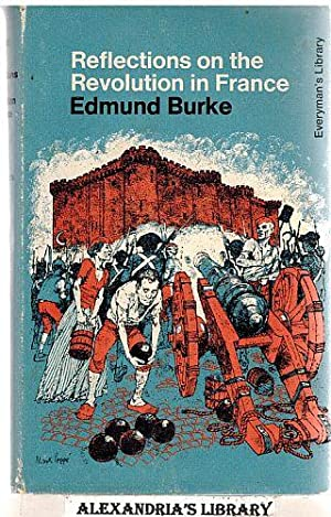 Reflections on the Revolution in France (Everyman's: Burke, E.