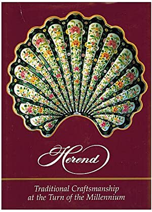 Herend: Traditional Craftsmanship at the Turn of the Millennium (Fourth Revised Expanded Edition)