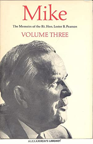 Mike: The Memoirs of the Right Honourable Lester B. Pearson: Three Volumes - 1. 1897 - 1948; 2. ...