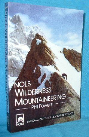 NOLS Wilderness Mountaineering: Powers, Phil