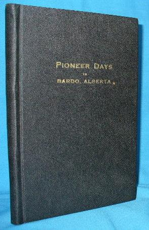 Pioneer Days in Bardo, Alberta including sketches of Early Surrounding Settlements: Steen, Ragna ...