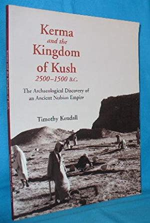 Kerma and the Kingdom of Kush 2500-1500 B.C.: The Archaeological Discovery of an Ancient Nubian ...