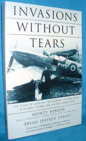 Invasions Without Tears: The Story of Canada's: Berger, Monty and