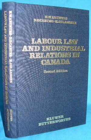 Labour Law and Industrial Relations in Canada.: Arthurs, H.w /