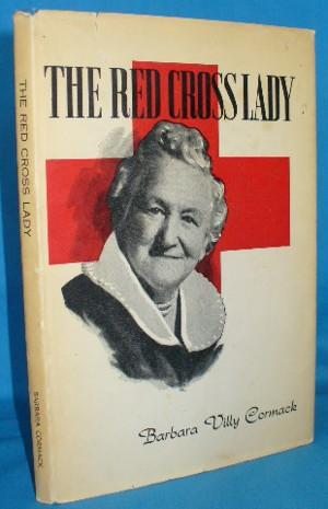 The Red Cross Lady (Mary H. Conquest, M.B.E.): Cormack, Barbara Villy