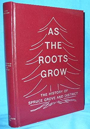 As the Roots Grow: The History of Spruce Grove and District: Lunan, Esther [ed]