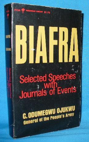 Biafra : Selected Speeches of C. Odumegwu Ojukwu. Volume 1: Ojukwu, C. Odumegwu (General of the ...