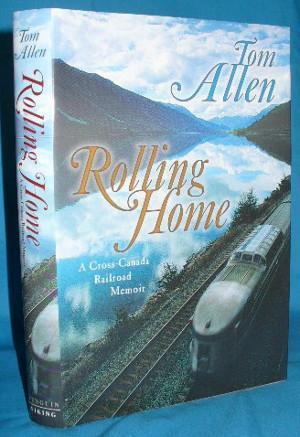 Rolling Home: A Cross-Canada Railroad Memoir: Allen, Tom