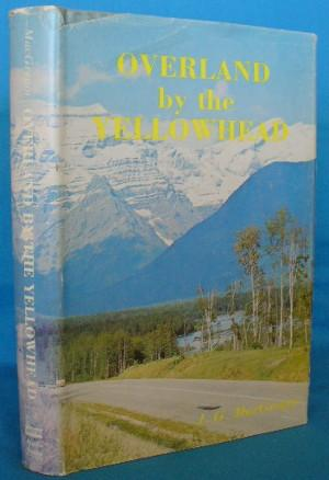 Overland By the Yellowhead: MacGregor, J.G.