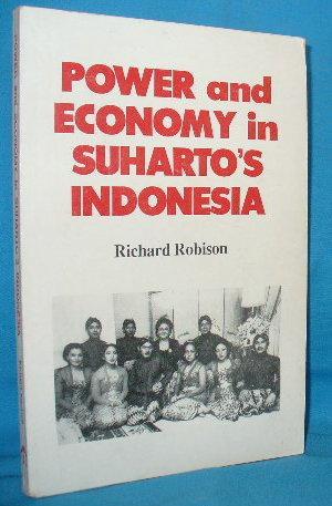 Power and Economy in Suharto's Indonesia: Robison, Richard