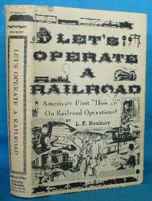Let's Operate a Railroad: Being a Textbook: Roxbury, L.E.