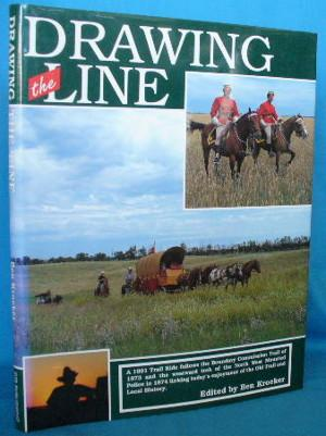 Drawing the Line: A 1991 Trail Ride Follows the Boundary Commission Trail of 1873 and the Westwar...