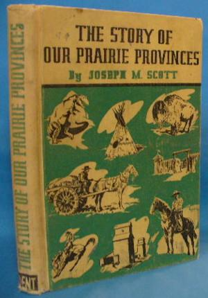 The Story of Our Prairie Provinces: Scott, Joseph M.