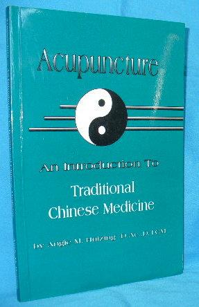 Acupuncture : An Introduction to Traditional Chinese: Huizing, Angie M.