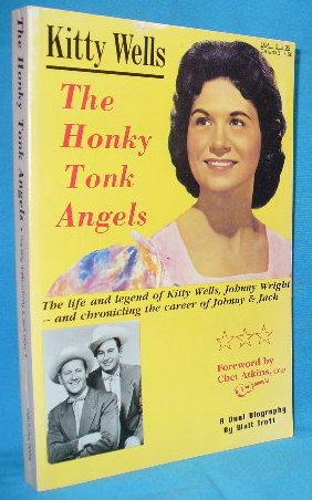 The Honky Tonk Angels: The Life and: Trott, Walt