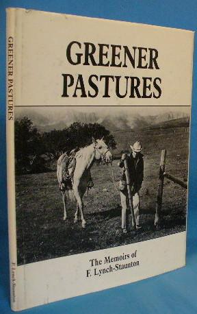 Greener Pastures: The Memoirs of F. Lynch-Staunton: Lynch-Staunton, Frank